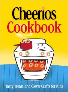 Cheerios Cookbook: Tasty Treats and Clever Crafts for Kids