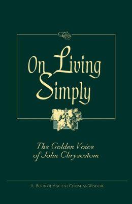On Living Simply: The Golden Voice of Saint John Chrysostom