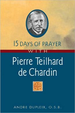 15 Days of Prayer with Pierre Teilhard de Chardin