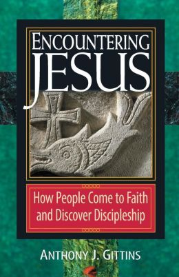 Encountering Jesus: How People Come to Faith and Discover Discipleship