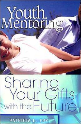 Youth Mentoring: Sharing Your Gifts with the Future