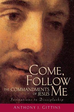 Come, Follow Me: The Commandments of Jesus