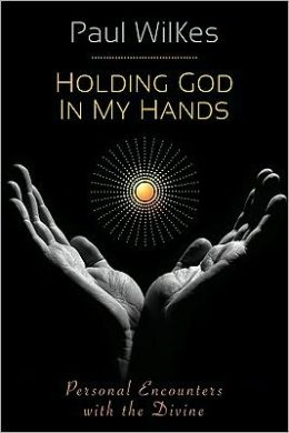 Holding God in My Hands: Personal Encounters with the Divine