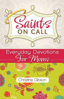Saints on Call: Everyday Devotions for M: Everyday Devotions for Moms