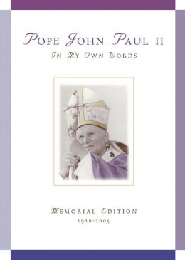 Pope John Paul II: In My Own Words Memorial Edition 1920-2005