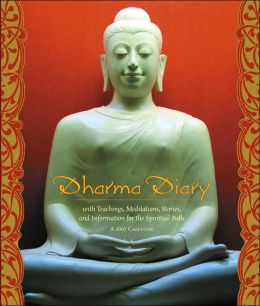Dharma Diary: A 2007 Calendar: With Teachings, Meditations, Stories, and Information for the Spiritual Path