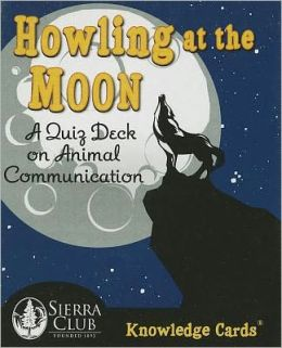 Howling at the Moon Sierra Club Knowledge Cards: A Quiz Deck on Animal Communication