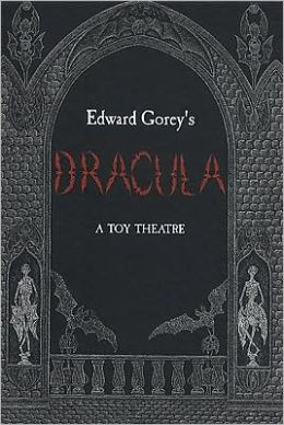 Edward Gorey's Dracula : A Toy Theatre: Die Cut, Scored and Perforated Foldups and Foldouts