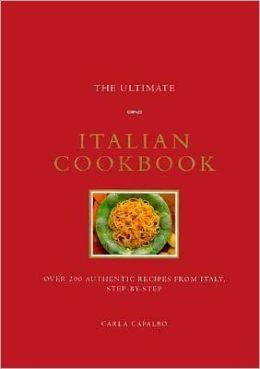 Ultimate Italian Cookbook: Over 200 Authentic Recipes from Italy Step-by-Step
