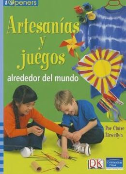 Spanish Iopeners Artesanias Y Juegos Alrededor Del Mundo Grade 5 2006C
