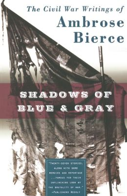 Shadows of Blue and Gray: The Civil War Writings of Ambrose Bierce