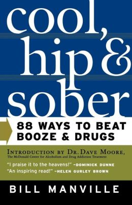 Cool, Hip, and Sober: 88 Ways to Beat Booze and Drugs