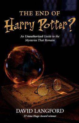 End of Harry Potter?: An Unauthorized, In-depth Investigation into the Many Mysteries That Remain