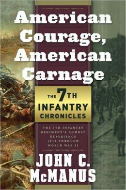 American Courage, American Carnage: The 7th Infantry Regiment's Combat Experience, 1812 Through World War II
