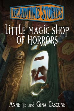 Little Magic Shop of Horrors: Deadtime Stories