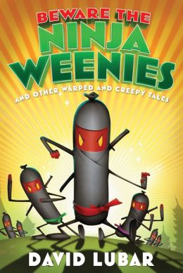 Beware the Ninja Weenies: And Other Warped and Creepy Tales David Lubar