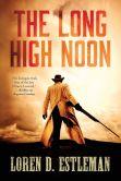 The Long High Noon by Loren D. Estleman