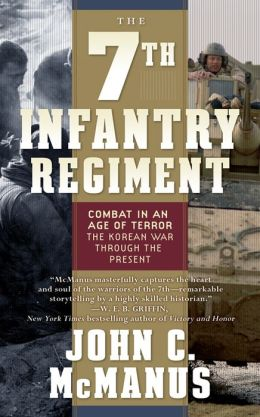 The 7th Infantry Regiment: Combat in an Age of Terror - The Korean War through the Present