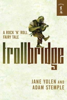 Troll Bridge: A Rock 'n' Roll Fairy Tale