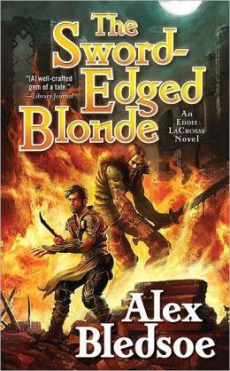 The Sword-Edged Blonde - Alex Bledsoe - Eddie LaCrosse