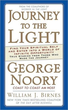 Journey to the Light: Find Your Spiritual Self and Enter Into a World of Infinite Opportunity: True Stories from Those Who Made the Journey