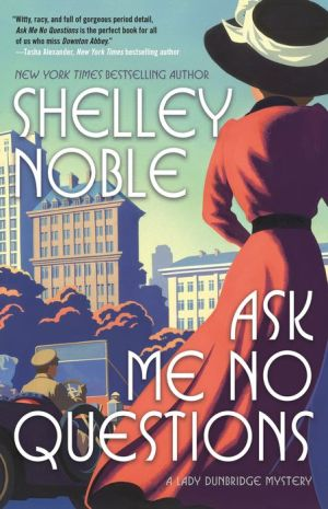 Book Ask Me No Questions: A Lady Dunbridge Mystery