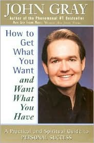 How to Get Want You Want and Want What You Have: A Practical and Spiritual Guide to Personal Success