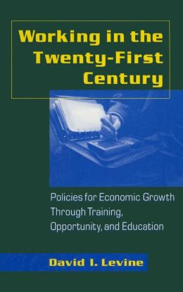Working in the Twenty-First Century: Policies for Economic Growth Through Training, Opportunity and Education
