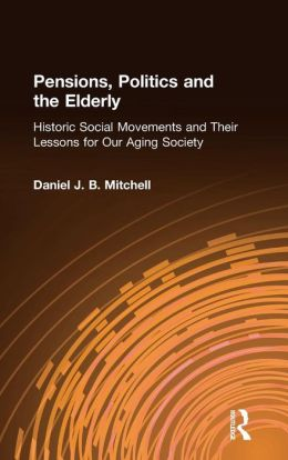 Pensions Politics and the Elderly: Historic Social Movements and Their Lessons for Our Aging Society
