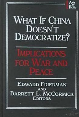 What If China Doesn't Democratize?: Implications for War and Peace
