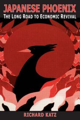 Japanese Phoenix: The Long Road to Economic Revival