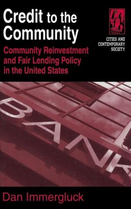 Credit to the Community (Cities and Contemporary Society): Community Reinvestment and Fair Lending Policy in the United States