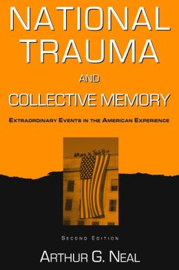 National Trauma and Collective Memory: Extraordinary Events in the American Experience