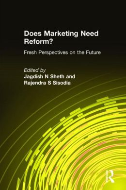 Does Marketing Need Reform? Fresh Perspectives on the Future