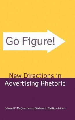 Go Figure! New Directions in Advertising Rhetoric