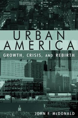 Urban America : Growth, Crisis and Rebirth