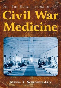 The Encyclopedia of Civil War Medicine