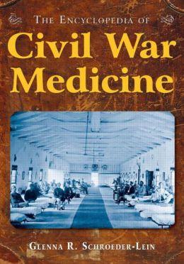 The Encyclopedia of Civil War Medicine