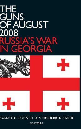 The Guns of August 2008: Russia's War in Georgia