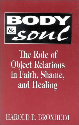 Body and Soul: The Role of Object Relations in Faith, Shame and Healing