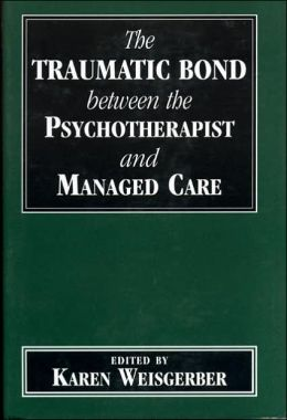 The Traumatic Bond Between the Psychotherapist and Managed Care