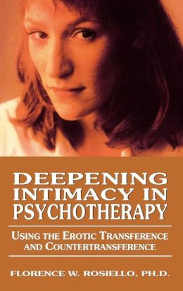 Deepening Intimacy in Psychotherapy: Using the Erotic Transference and Counter Transference to Facilitate Treatment