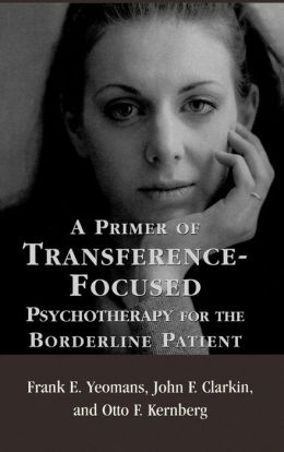 Primer of Transference-Focused Psychotherapy for the Borderline Patient