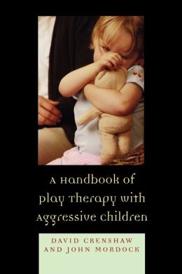 Handbook Of Play Therapy With Aggressive Children