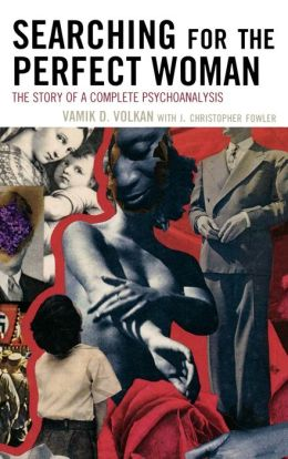 Searching for the Perfect Woman: The Story of a Complete Psychoanalysis
