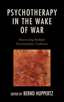 Psychotherapy in the Wake of War: Discovering Multiple Psychoanalytic Traditions