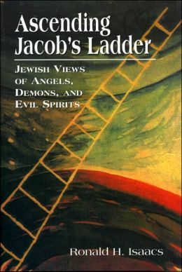 Ascending Jacob's Ladder: Jewish Views of Angels, Demons, and Evil Spirits