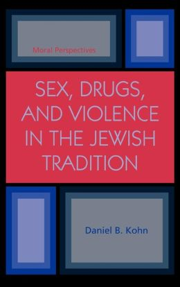 Sex, Drugs and Violence in the Jewish Tradition: Moral Perspectives