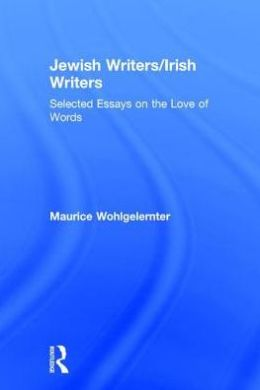 Jewish Writers/Irish Writers: Selected Essays on the Love of Words