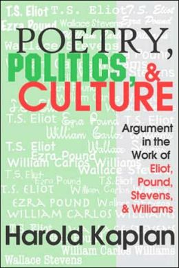 Poetry, Politics, and Culture: Argument, in the Work of Eliot, Pound, Stevens, and Williams